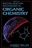 Writing Reaction Mechanisms in Organic Chemistry, Miller, Audrey, 0124967116