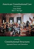 American Constitutional Law, Volume One : Constitutional Structures: Separated Powers and Federalism, Fisher, Louis and Harriger, Katy J., 1611633532