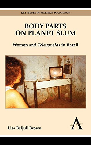 Body Parts on Planet Slum: Women and Telenovelas in Brazil (Key Issues in Modern Sociology)