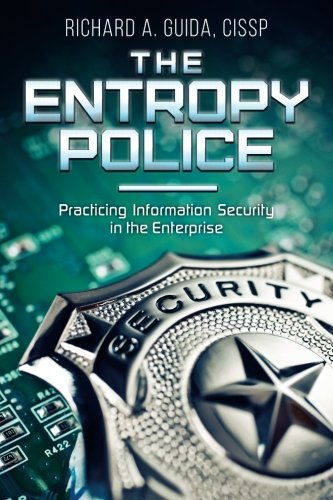 The Entropy Police: Practicing Information Security in the Enterprise pdf epub