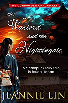 The Warlord and the Nightingale: A steampunk fairy tale (Gunpowder Chronicles) by [Lin, Jeannie]