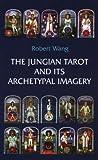 The Jungian Tarot and Its Archetypal Imagery, Yuan Wang, 0971559112