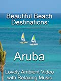Beautiful Beach Destinations: Aruba Lovely Ambient Video with Relaxing Music