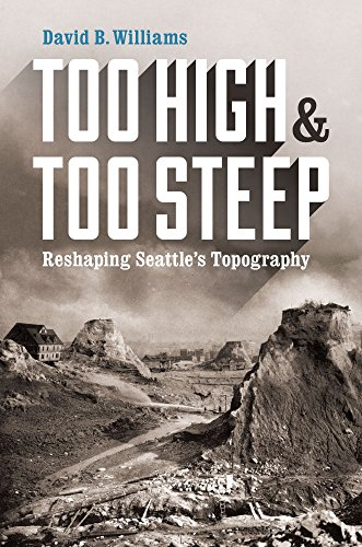 Too High and Too Steep: Reshaping Seattle's Topography (Northwest Writers Fund)