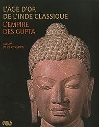 L'âge d'or de l'Inde classique : L'empire des Gupta