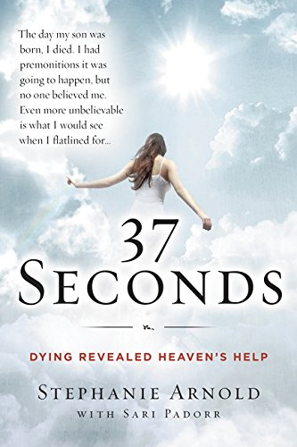 37 Seconds: Dying Revealed Heaven's Help-A Mother's Journey