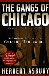 The Gangs of Chicago: An Informal History of the Chicago Underworld (Illinois)