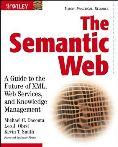 The Semantic Web: A Guide to the Future of XML, Web Services, and Knowledge Management by Michael C. Daconta (2003-05-30)