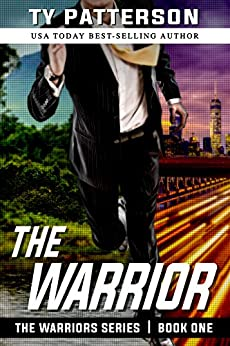 The Warrior (Warriors Series of Crime Action Thrillers Book 1) by [Patterson, Ty]
