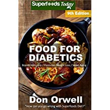 Food For Diabetics: Over 250 Diabetes Type-2 Quick & Easy Gluten Free Low Cholesterol Whole Foods Diabetic Recipes full of Antioxidants & Phytochemicals ... Natural Weight Loss Transformation Book 3)