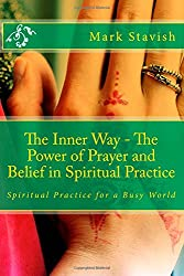 The Inner Way – The Power of Prayer and Belief in Spiritual Practice