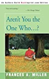 Aren't You the One Who...?, Frances A. Miller, 0595185487