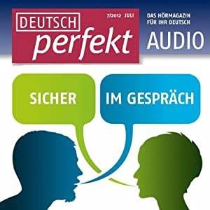 Deutsch perfekt Audio - Sicher im Gespräch. 7/2012 Hörbuch