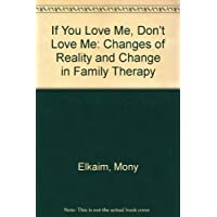 If You Love Me Dont: Changes of Reality and Change in Family Therapy