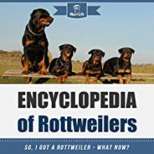 Encyclopedia of Rottweilers: So, I Got a Rottweiler - What Now?: Mav4Life Audiobook by Mav4Life Narrated by Millian Quinteros