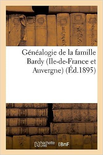 Lire en ligne Généalogie de la famille Bardy (Ile-de-France et Auvergne) (Éd.1895) pdf, epub ebook