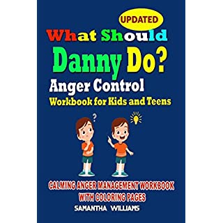 What Should Danny Do? :Anger Control Workbook for Kids and Teens: Calming Anger Management Workbook with Coloring Pages