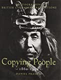 Copying People: Photographing British Columbia First Nations, 1860-1940