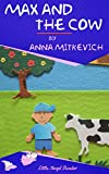 Max and the Cow: A Short Animal Story about a Little Boy Who Visits a Farm One Day