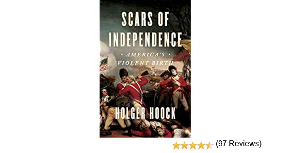 Amazon scars of independence americas violent birth ebook amazon scars of independence americas violent birth ebook holger hoock kindle store fandeluxe Gallery