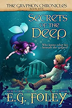 Secrets of the Deep (The Gryphon Chronicles, Book 5) by [Foley, E.G.]