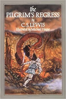 The Pilgrim's Regress: An Allegorical Apology for Christianity Reason and Romanticism [Paperback] [January 1992] (Author) C. S. Lewis, Michael Hague