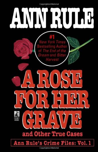 A Rose For Her Grave & Other True Cases - Book #1 of the Crime Files