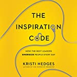The Inspiration Code: How the Best Leaders Energize People Every Day | Kristi Hedges