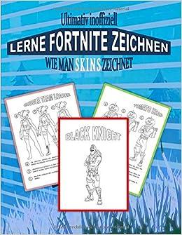 ultimativ inoffiziell lerne fortnite zeichnen wie man skins zeichnet german edition brian gagg 9781731517418 amazon com books - fortnite bilder skins zum ausmalen