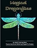 Adult Coloring Books: Magical Dragonflies: Coloring Books for Adults Featuring Stress Relieving Dragonfly Designs offers