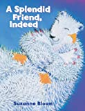 Splendid Friend, Indeed