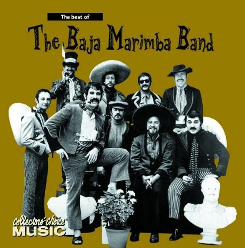 Best of the Baja Marimba Band by Baja Marimba Band, The