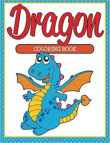 Dragon Coloring Book Speedy Publishing LLC 9781681857534 Amazon Books