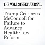 Trump Criticizes McConnell for Failure to Advance Health-Law Reform | Byron Tau