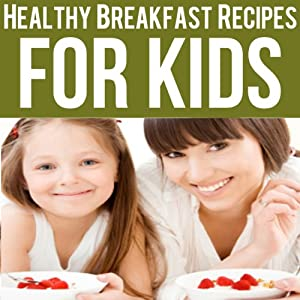 Healthy Breakfast Recipes for Kids Audiobook