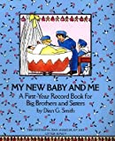 My New Baby and Me: A First Year Record Book for Big Brothers and Big Sisters [MY NEW BABY & ME]