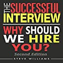 The Successful Interview: Why Should We Hire You? 2nd Edition Audiobook by Steve Williams Narrated by Michael Ahr