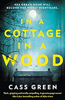 In a Cottage In a Wood: The gripping new psychological thriller from the bestselling author of The Woman Next Door by [Green, Cass]