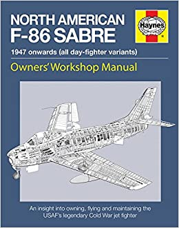 North american f 86 sabre owners workshop manual an insight into north american f 86 sabre owners workshop manual an insight into owning flying and maintaining the usafs legendary cold war jet fighter mark linney fandeluxe Images