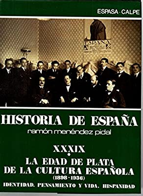 HISTORIA DE ESPAÑA. XXXIX. LA EDAD DE PLATA DE LA CULTURA ESPAÑOLA. 1898-1936 . I. IDENTIDAD. PENSAMIENTO Y VIDA. HISPANIDAD. II. LETRAS. CIENCIA. ARTE. SOCIEDAD Y CULTURAS.: Amazon.es: MENENDEZ PIDAL, Ramón. JOVER