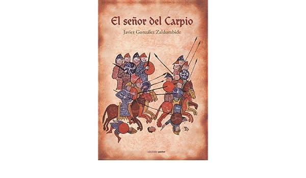 El señor del Carpio: Amazon.es: González Zaldumbide, Javier: Libros