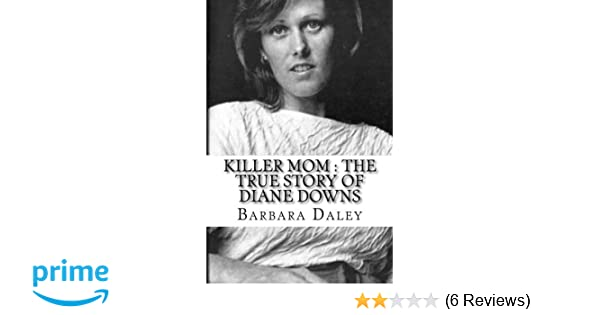 Killer Mom : The True Story of Diane Downs: Barbara Daley