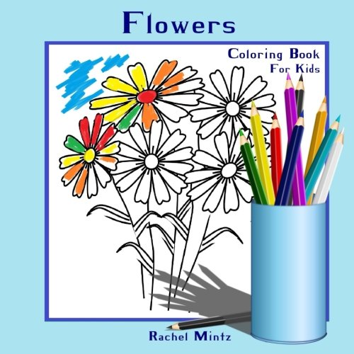 Coloring Book For Kids - Flowers: Colouring Book for Girls and Boys | Coloring Books Girls Ages 2-4 (Preschoolers), 4-8 (Volume 9)