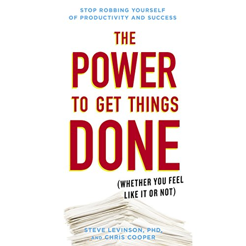 The Power to Get Things Done: (Whether You Feel Like It or Not) by Penguin Audio