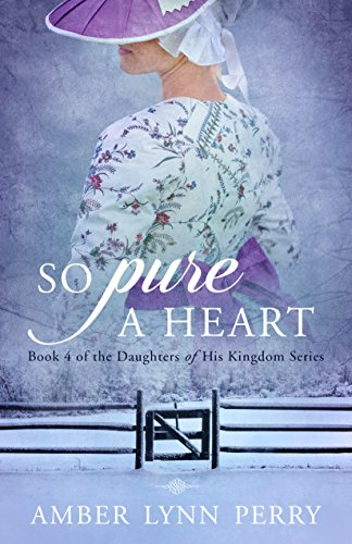 So Pure a Heart (Daughters of His Kingdom Book 4) by [Perry, Amber Lynn]