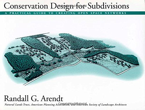 Conservation Design for Subdivisions: A Practical Guide To Creating Open Space Networks