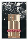 The War Within : America's Battle over Vietnam, Wells, Tom, 0805044914