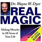 Real Magic: Making Miracles in All Areas of Your Life   Dr. Wayne W. Dyer