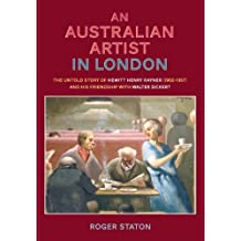 An Australian Artist in London: The Untold Story of Hewitt Henry Rayner (1902-1957) and His Friendship with Walter Sickert by Roger Staton (2013-10-21)