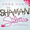 The Shaman in Stilettos Audiobook by Anna Hunt Narrated by Antonia Beamish